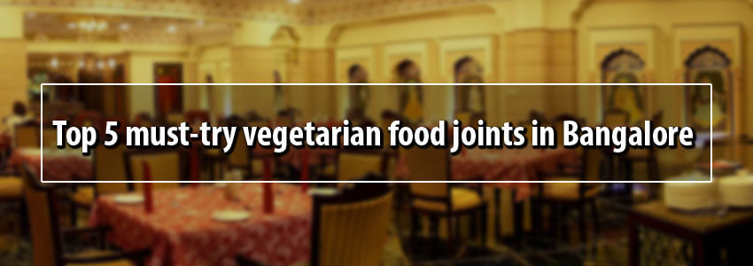 Vegetarian Food Joints in Bangalore