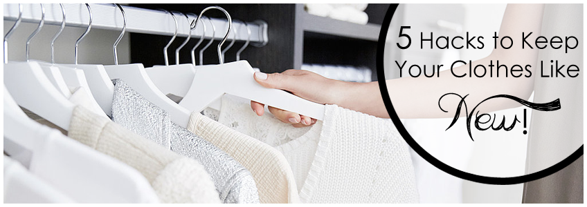 5 Hacks to Keep Your Clothes Like New!