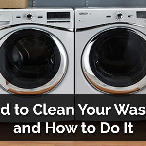 Why You Need to Clean Your Washing Machine and How to Do It