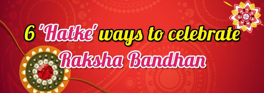 6 ways to make Raksha Bandhan celebrations unforgettable