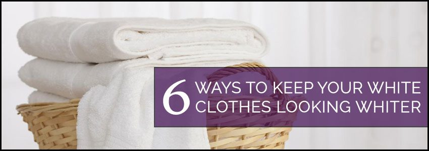 6 WAYS TO KEEP YOUR WHITE CLOTHES LOOKING WHITER