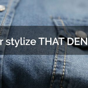 5 ways to better stylize that DENIM SHIRT of yours