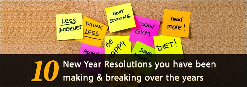 10 New Year Resolutions you might have been making and breaking over the years