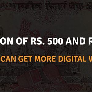 Demonetization of Rs. 500 and Rs.1000 Notes: Here is how you can get more digital with your money