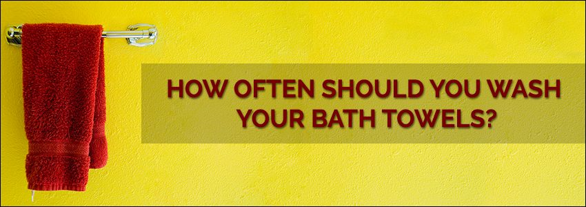 HOW OFTEN SHOULD YOU WASH YOUR BATH TOWELS?