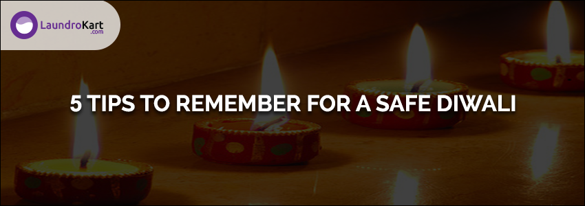 5 TIPS TO REMEMBER FOR A SAFE DIWALI